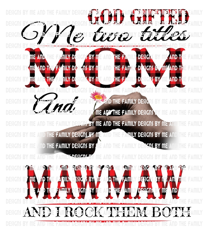 God gifted me two titles Mom and Mawmaw and I rock them both., brown hands,
