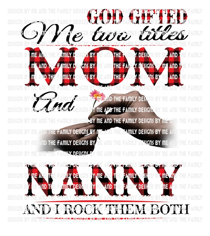 God gifted me two titles Mom and Nanny and I rock them both., brown hands,