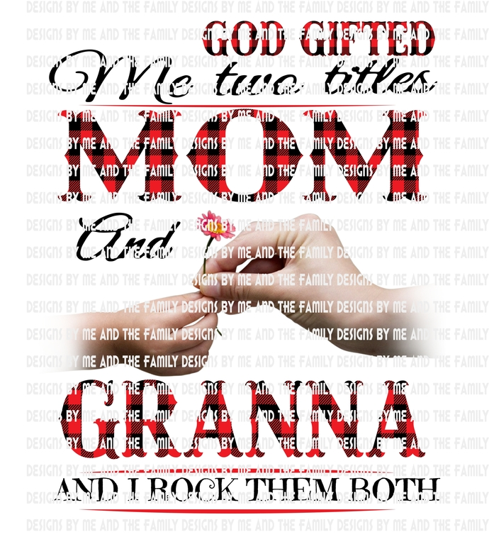 God gifted me two titles Mom and Granna and I rock them both., white hands,