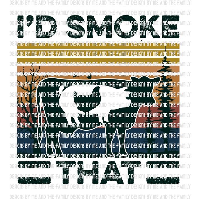 I'd smoke that cow pig chicken pot leaf, b-b-q, King of the Pit, Smokey Bones,