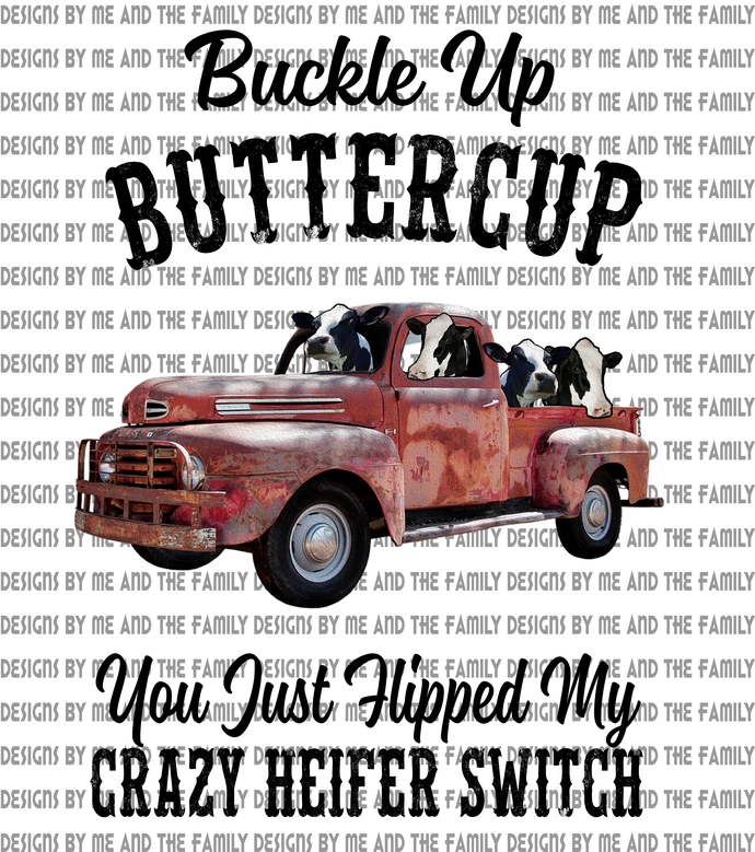 Buckle up butter cup you just hit my crazy heifer switch, crazy heifer lady,