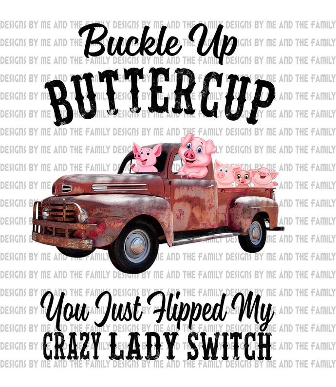 Buckle up butter cup you just hit my crazy lady pigs switch, crazy pigs lady,