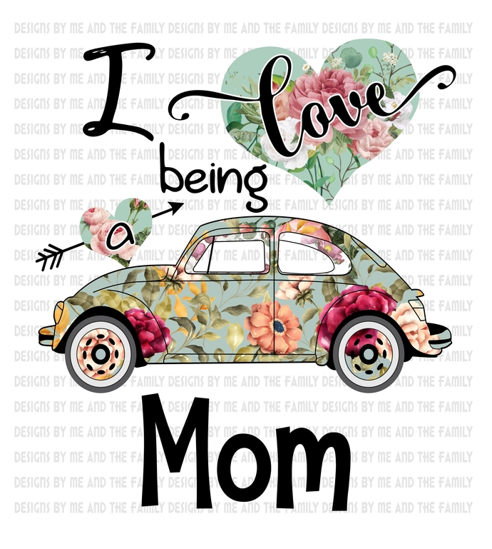 I love being a Mom vw, Flowers and heart love, Mother's Day, Birthday, Mom, My