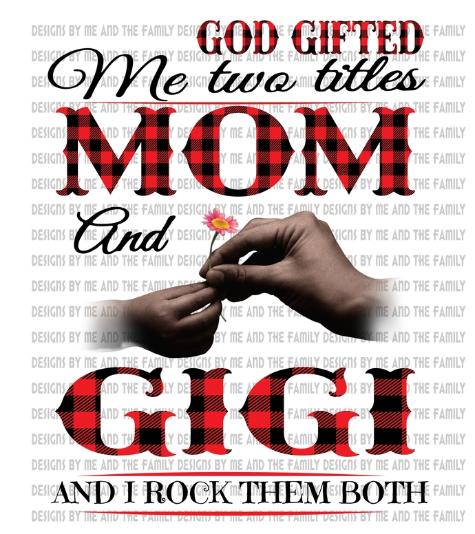 God gifted me two titles Mom and Gigi and I rock them both, brown hands,