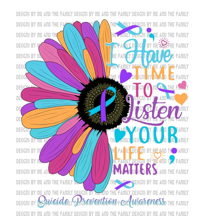I have time to listen your life matters, Suicide awareness, I am here for you