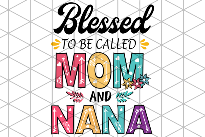 Blessed to be called mom and nana svg, mothers day svg, mothers day gift, gigi