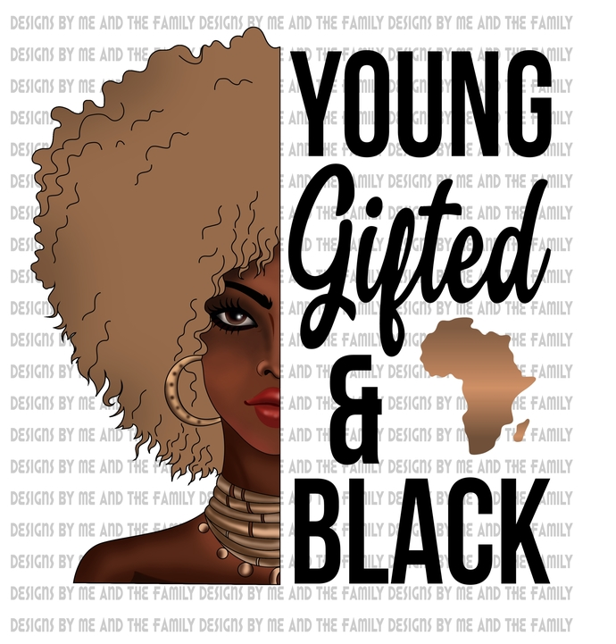 Young Gifted & Black, I am my ancestors wildest dreams, Respect the Queen,
