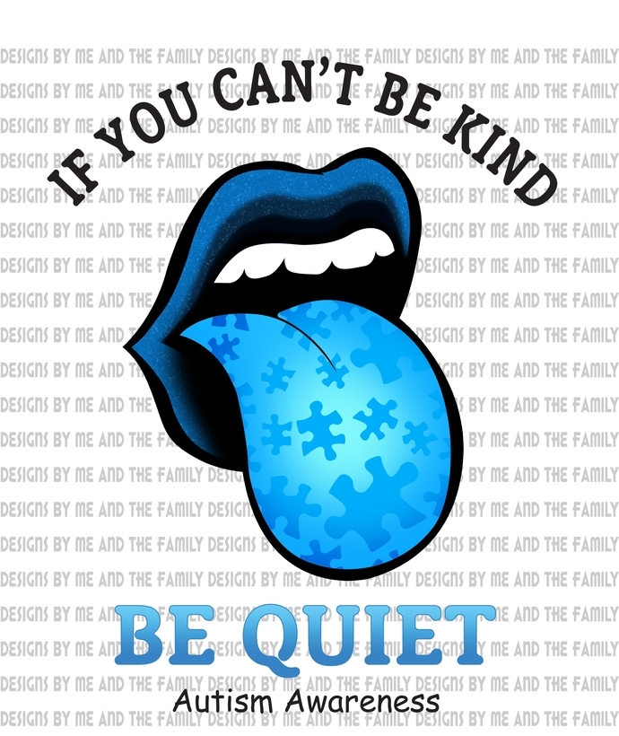 If you cant be kind be quiet, autism awareness, think before you speak, the
