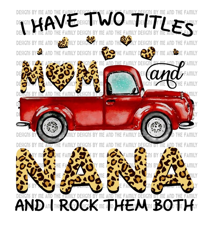 I have two titles Mom and Nana and I rock them both, old fashioned red truck,