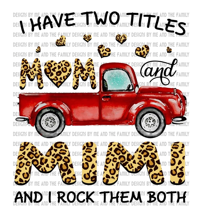 I have two titles Mom and Mimi and I rock them both, old fashioned red truck,