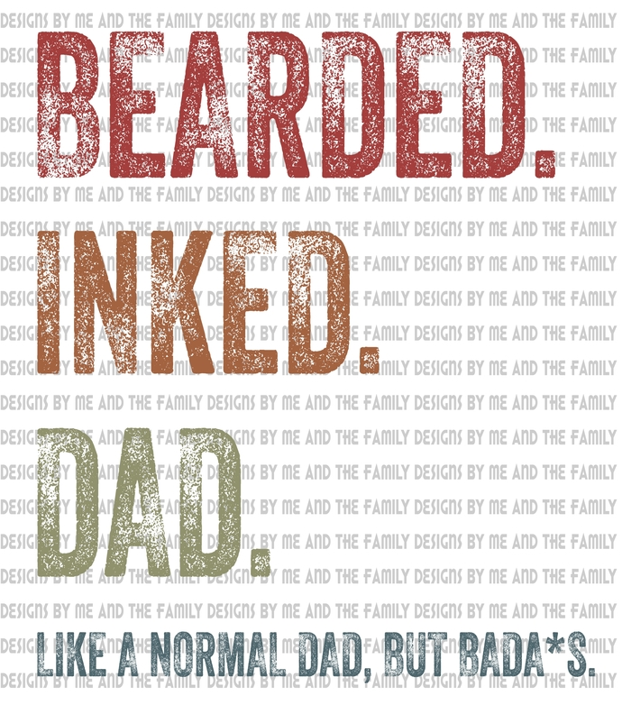 Bearded, Inked, Dad, like a normal Dad but badass, Father's Day, Birthday, It's