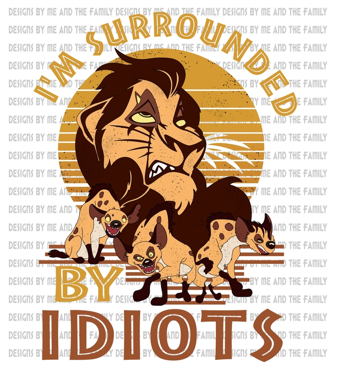I'm surrounded by idiots,  Scar, laughing hyenas, peace love hyenas, peace love