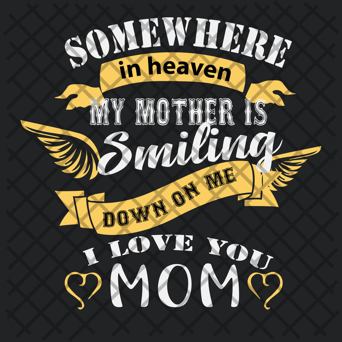 Somewhere in heaven my mother is smiling down on me , mother svg, mother gift,