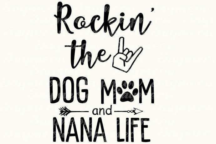 Rockin' the dog mom and nana life, nana svg, nana gift, nana birthday, nana