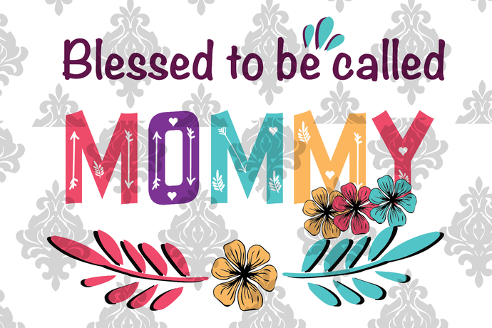 Blessed to be called mommy, mommy svg, mommy shirt, mommy gift, gift for