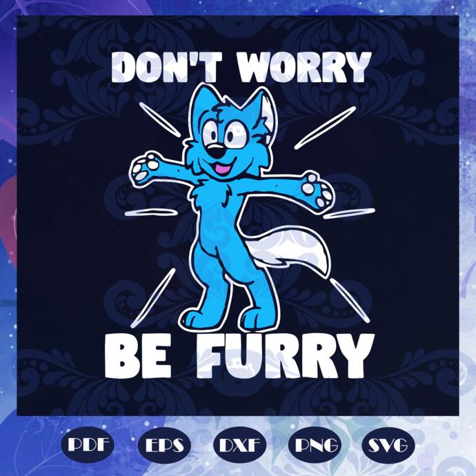 Don't worry be furry svg, furry fandom svg, fandom svg, furry merchandise svg,