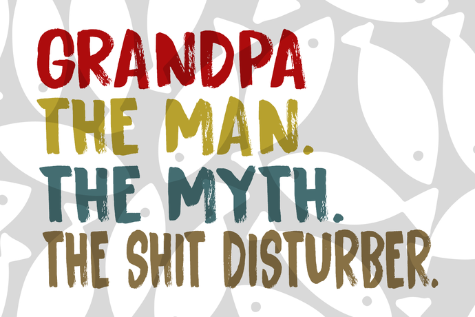 Grandpa the man the myth the shit disturber, grandpa svg, grandpa shirt, grandpa