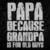 Papa because grandpa is for old guys, papa svg, papa, papa gift, papa birthday,
