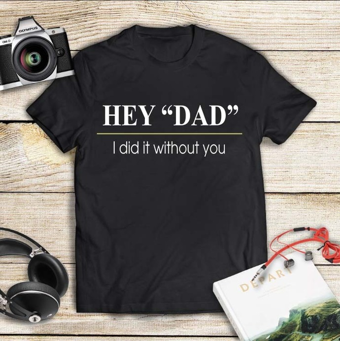 Hey dad i did it without you, dad svg, dad gift, fathers day svg, fathers day