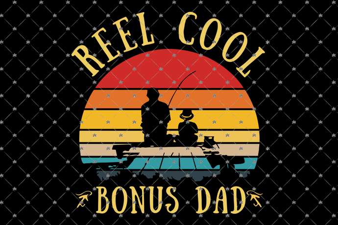 Reel cool bonus dad, dad svg, father's day,fathers day gift, gift for papa,