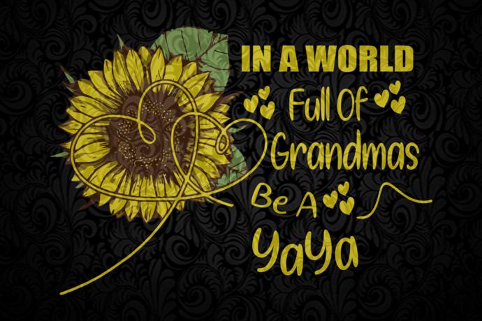 In a world full of grandmas be a yaya, yaya svg, yaya shirt, yaya gift, gift for
