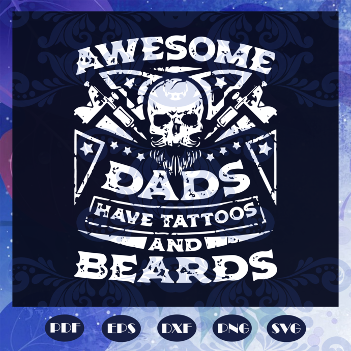 Awesome dads have tattoos and beards svg, fathers day svg, fathers day gift,