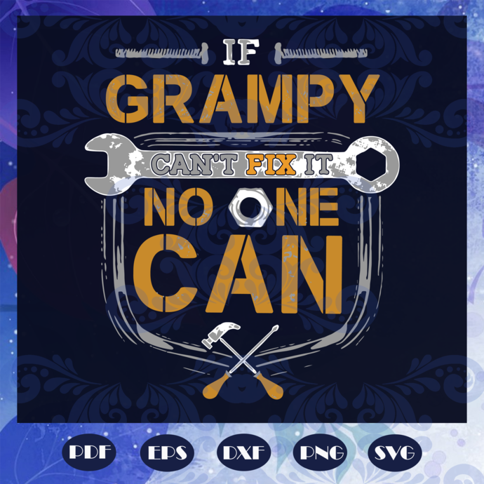 If Grampy Can't Fix It No One Can Svg, Handyman, Grampy Svg, Handyman Svg,
