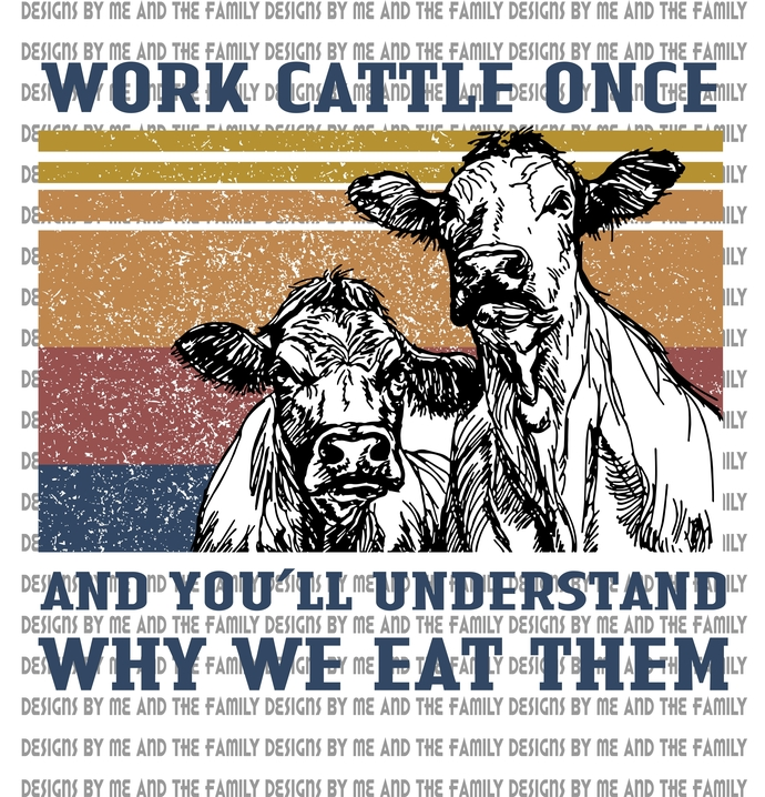 Work cattle once and you'll understand why we eat them, vintage tee, cow