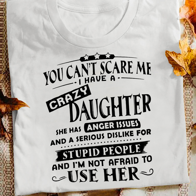 You Can't Scare Me I Have A Crazy Daughter 11052020 T shirt