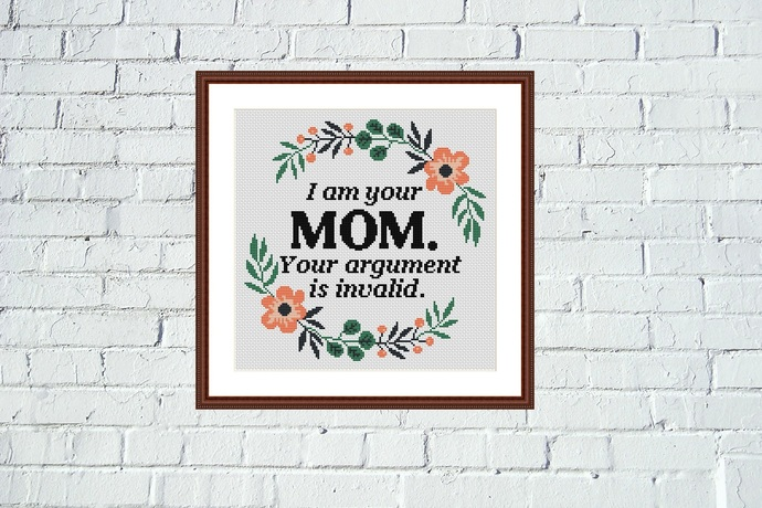 I am your mom Funny cross stitch pattern Teenager funny quote embroidery