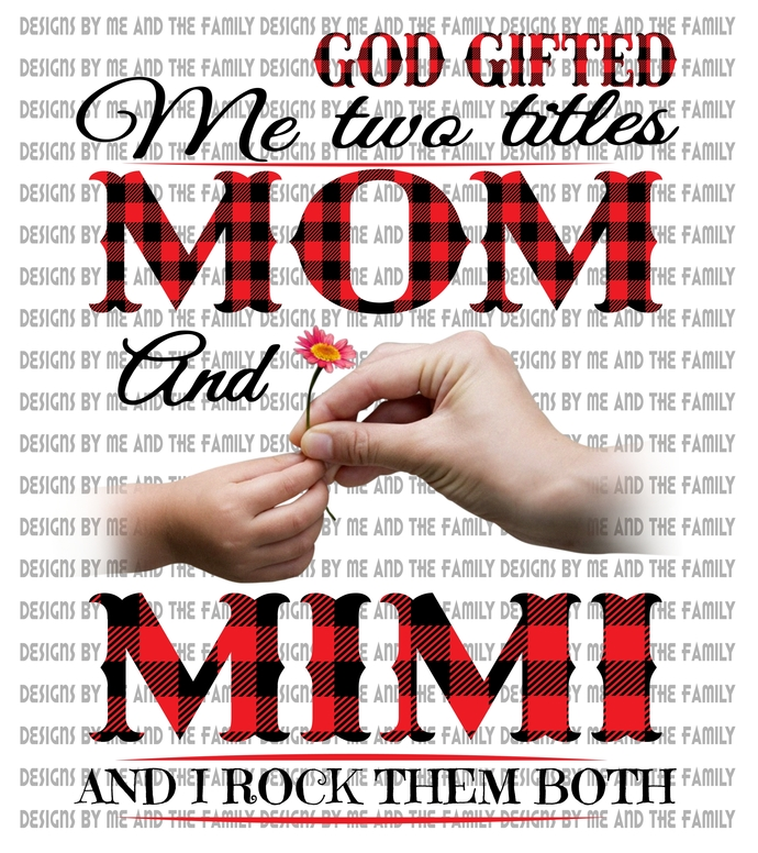 God gifted me two titles Mom and Mimi and I rock them both., White Hands,