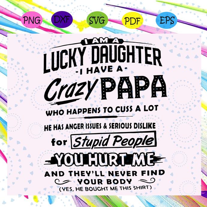 I am a lucky daughter I have a crazy papa svg, papa svg, fathers day svg, papa