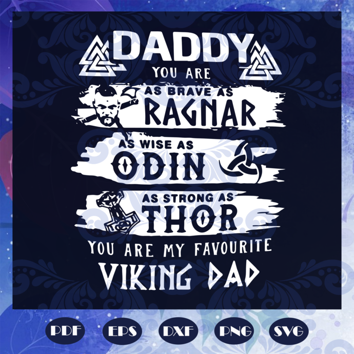 Daddy you are as brave as ragnar svg, odin, othor, you are my favourite viking