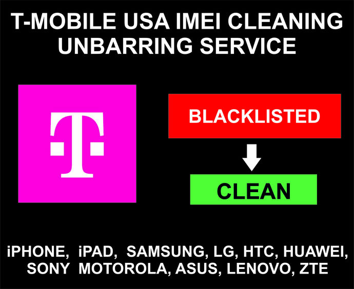 IMEI Cleaning, Unbarring Service for T-Mobile USA, iPhone, Samsung, Sony, LG,