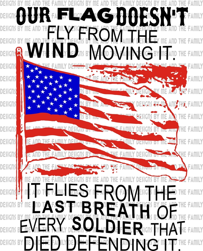 Our flag doesn't fly from the wind moving, it it flies from the last breath of