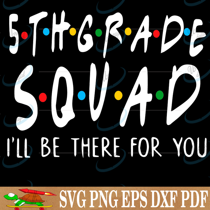 5th grade squad I'll be there for you, 5th grade svg, 5th grade shirt, 5th grade