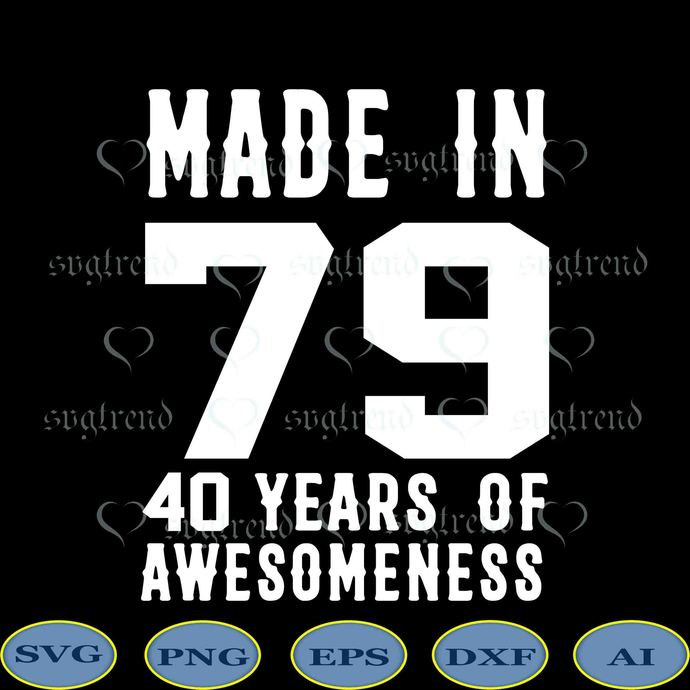 Made in 79 40 years of awesomeness svg, Made in 79 svg, 40 birthday svg, for