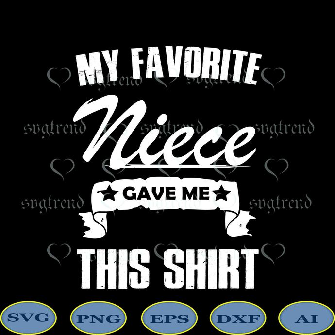 My Favorite Niece Gave Me This Shirt svg, My Favorite Niece Gave Me This Shirt
