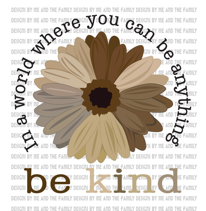 In a world where you can be anything be kind Sun Flower center, brown & black,