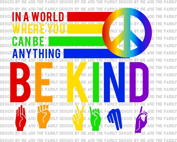 In a world where you can be anything be kind, peace, sign language hands,  be