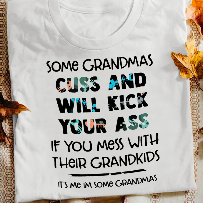 Some Grandmas Cuss And Will Kick Your Ass If You Mess With T shirt