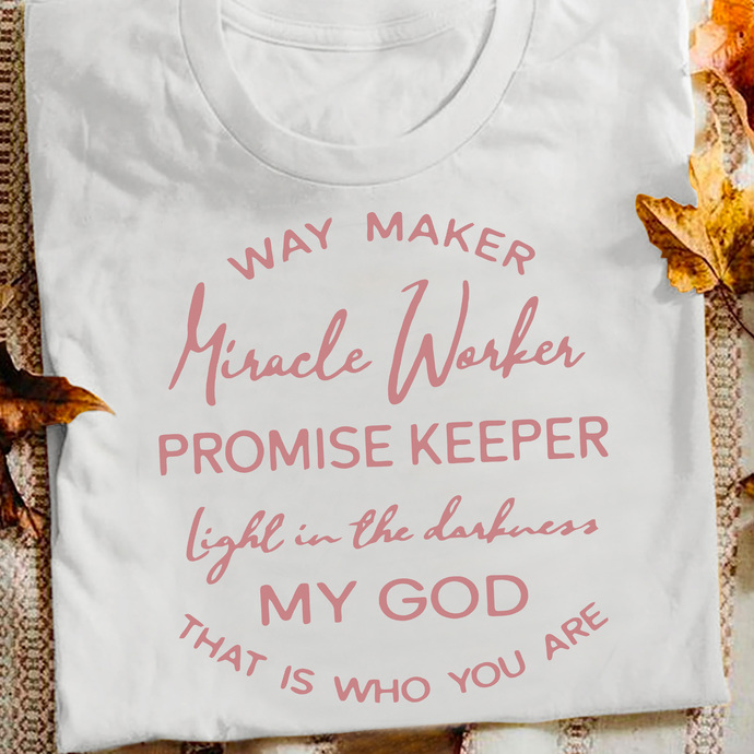 Way Maker, Miracle Worker, Promise Keeper Light In The Darkness My God That  Who
