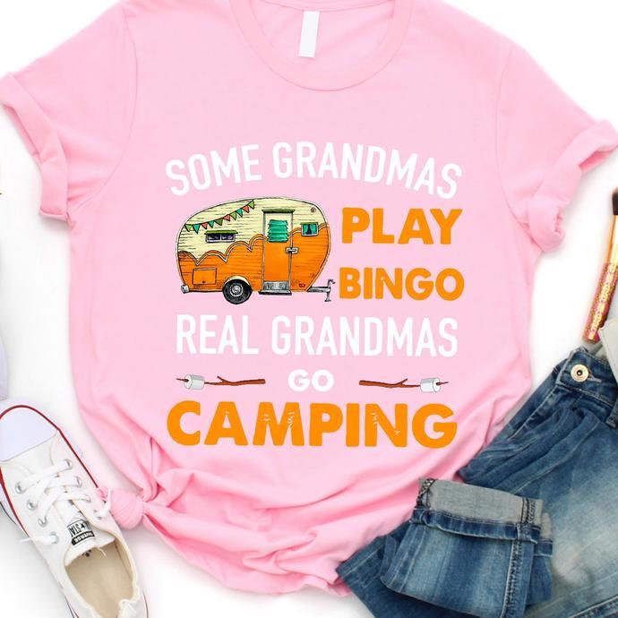 Some Grandmas Play Bingo Real Grandmas Go Camping T shirt