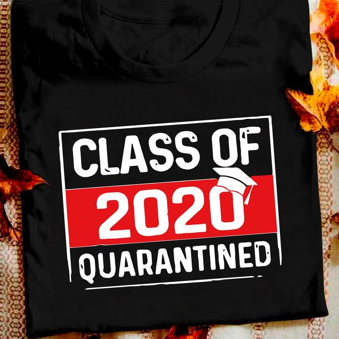 Class Of 2020 Quarantined Graduate T shirt