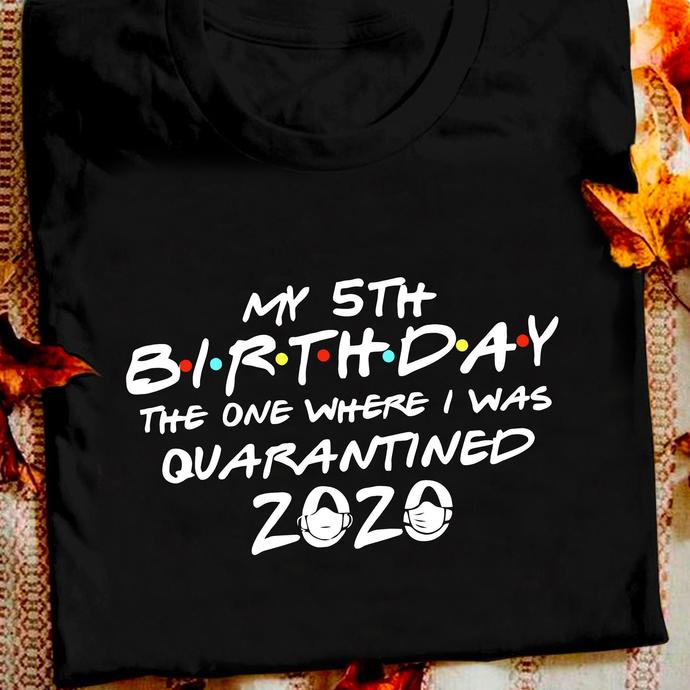 My 5th Birthday The One Where I Was Quarantined 2020  T shirt
