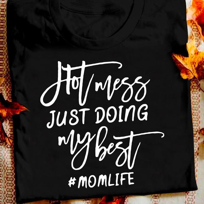 Hot Mess Just Doing My Best Momlife T shirt