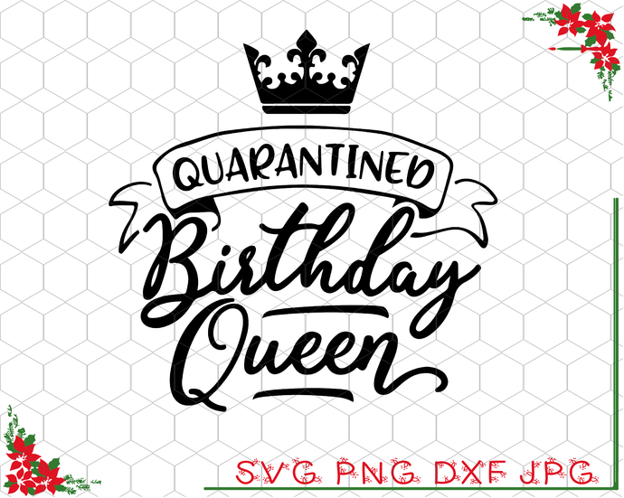 Quarantined Birthday Queen SVG Files for Cricut / Birthday svg for Women /
