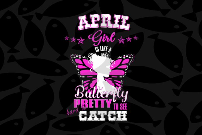 April girl is like a butterfly pretty, birthday svg, born in April, April