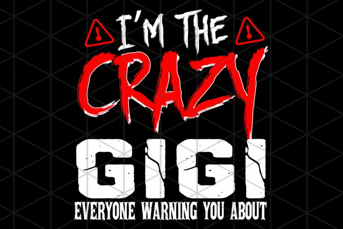 I'm the crazy gigi svg, gigi svg, mothers day svg, mothers day gift, grandma's