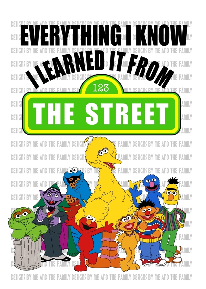 Everything I know I learned it from the street, solid, 123 Sesame Street, Big